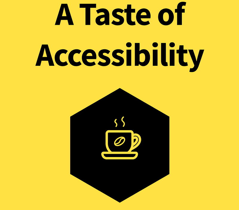 A Taste of Accessibility sign on yellow background with coffee mug